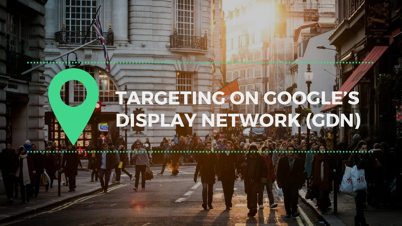 Targeting On Google's Display Network (GDN)