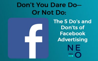 Don't You Dare Do—Or Not Do: The 5 Do's and Don'ts of Facebook Advertising
